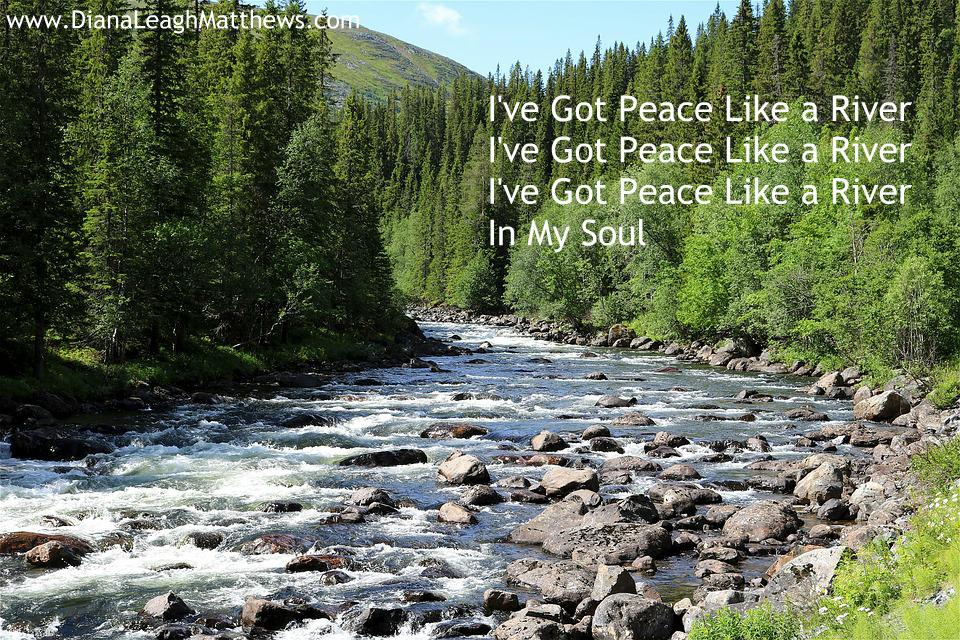 peace like river An old hymn compares the peace god brings us to a river no matter how smooth or rough our lives may get, his peace never dries up.